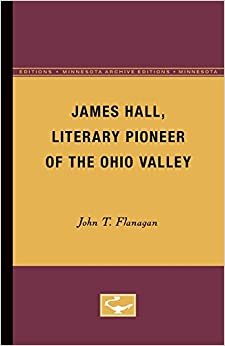 James Hall, Literary Pioneer of the Ohio Valley (Minnesota Archive Editions)