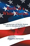 Birth of a White Nation: The Invention of White People and Its Relevance Today by Jacqueline Battalora (2013-02-27)