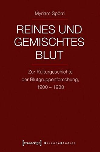 Reines und gemischtes Blut: Zur Kulturgeschichte der Blutgruppenforschung, 1900-1933 (Science Studies)