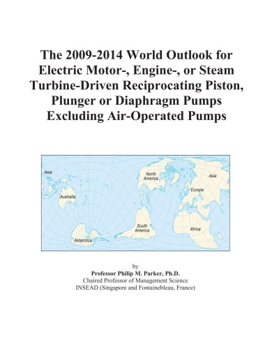 The 2009-2014 World Outlook for Electric Motor-, Engine-, or Steam Turbine-Driven Reciprocating Piston, Plunger or Diaphragm Pumps Excluding Air-Operated Pumps