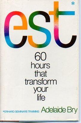 Est (Erhard Seminars Training : 60 Hours That Transform Your Life)