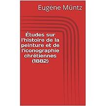 Études sur l'histoire de la peinture et de l'iconographie chrétiennes (1882) (French Edition)