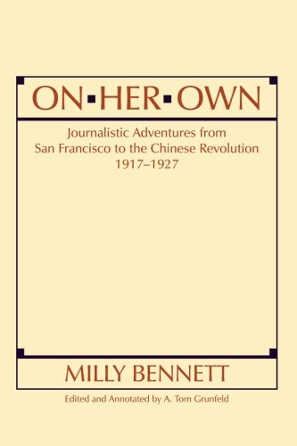 On Her Own: Journalistic Adventures From San Francisco To The Chinese Revolution, 1917-27 (East Gate Books)