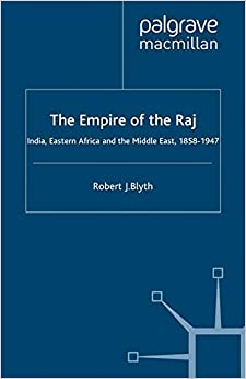 The Empire of the Raj: India, Eastern Africa and the Middle East, 1858–1947 (Cambridge Imperial and Post-Colonial Studies Series)