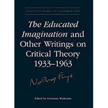 The Educated Imagination and Other Writings on Critical Theory 1933-1963 (Collected Works of Northrop Frye)