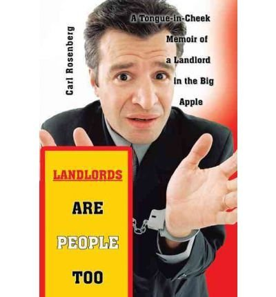 BY Rosenberg, Carl ( Author ) [{ Landlords Are People Too: A Tongue-In-Cheek Memoir of a Landlord in the Big Apple By Rosenberg, Carl ( Author ) Jan - 13- - Cheeks With People Big