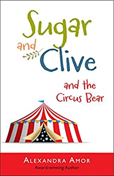 Sugar & Clive and the Circus Bear (Dogwood Island Middle Grade Animal Adventure Series Book 1) by [Amor, Alexandra]