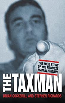 The Tax Man - The True Story of the Hardest Man in Britain by [Cockerill, Brian, Richards, Stephen]