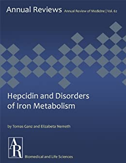 Hepcidin and Disorders of Iron Metabolism (Annual Review of Medicine Book 62)