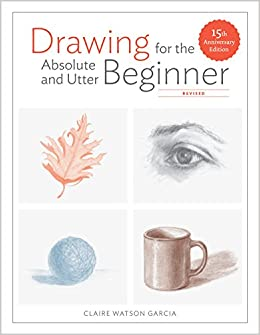 drawing for the absolute and utter beginner revised 15th
