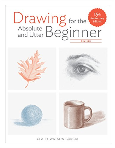 Drawing for the Absolute and Utter Beginner, Revised: 15th...