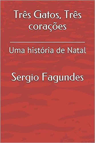 Três Gatos, Três corações: Uma história de Natal (Portuguese Edition): Sergio Fagundes: 9781520237190: Amazon.com: Books