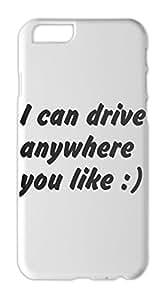 I can drive anywhere you like :) Iphone 6 plastic case