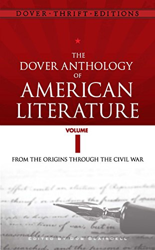 The Dover Anthology of American Literature, Volume I: From the Origins Through the Civil War (Dover Thrift Editions Book 1)