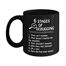 Debugging Coffee Mug - 6 Stages Of Debugging Funny Computer Programmer Mugs, Tea Cup Black 11 oz 15 oz, Best Gifts For Friends