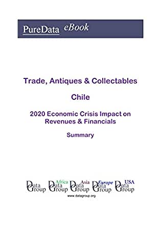 Amazon Com Trade Antiques Collectables Chile Summary 2020 Economic Crisis Impact On Revenues Financials Ebook Datagroup Chile Editorial Kindle Store