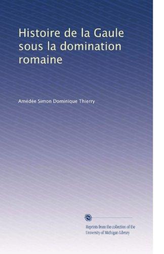 Histoire de la Gaule sous la domination romaine (French Edition)