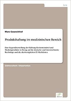 Produkthaftung im medizinischen Bereich: Eine Gegenüberstellung der Haftung für Arzneimittel und Medizinprodukte in Bezug auf die deutsche und ... und die diesbezüglichen EU-Richtlinien