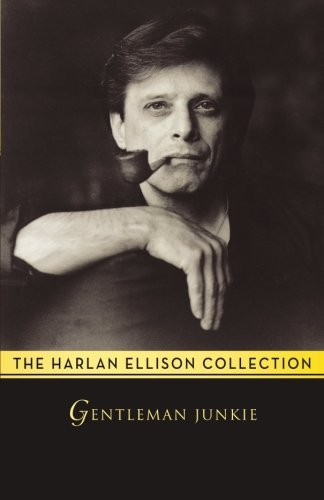 Gentleman Junkie: Stories (The Harlan Ellison Collection)