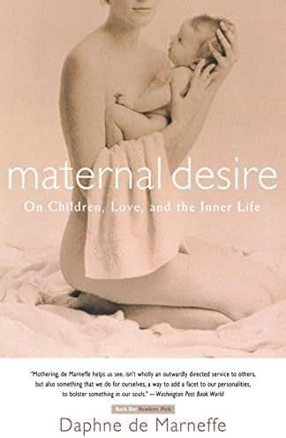 Maternal Desire: On Children, Love, and the Inner Life