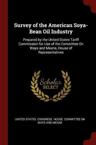 Survey of the American Soya-Bean Oil Industry: Prepared by the United States Tariff Commission for Use of the Committee On Ways and Means, House of Representatives PDF