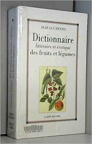 Amazon.fr - Dictionnaire littéraire et érotique des fruits et légumes -  Hennig, Jean-Luc - Livres