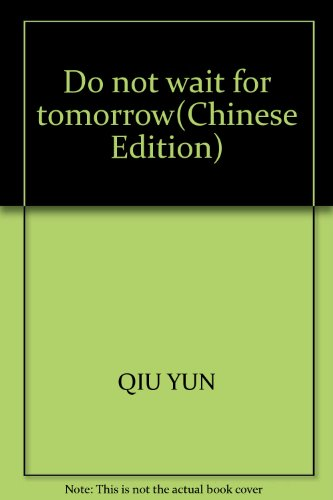 Do not wait for tomorrow(Chinese Edition)