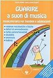 Guarire a suon di musica. Musicoterapia per bambini e adolescenti