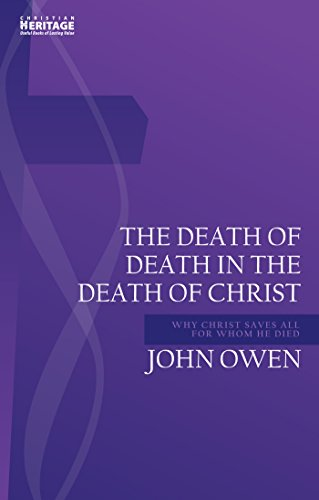 Death of Death in the Death of Christ: Why Christ Saves All for Whom He Died