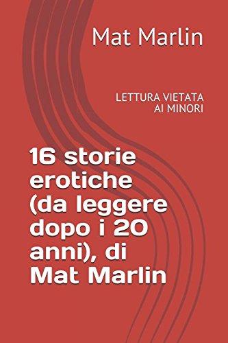 Read Online 16 storie erotiche (da leggere dopo i 20 anni), di Mat Marlin (Italian Edition) pdf