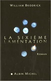 La sixième lamentation  : roman, Brodrick, William