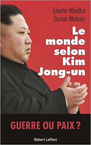 Le monde selon Kim Jong-un  - Dorian MALOVIC et Juliette MORILLOT