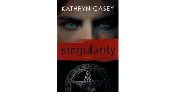 Singularity: A Mystery (Sarah Armstrong Novels): Amazon.es: Kathryn Casey: Libros en idiomas extranjeros