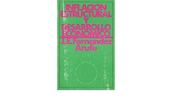 INFLACION ESTRUCTURAL Y DESARROLLO ECONOMICO: Amazon.es: J. E. Fernandez Arufe: Libros