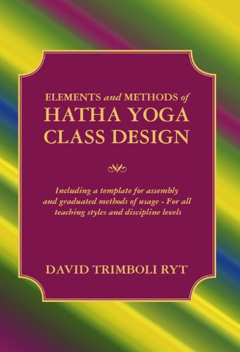Including Assembly (Elements and Methods of Hatha Yoga Class Design:  Including a template for assembly and graduated methods of usage For all teaching styles and discipline)