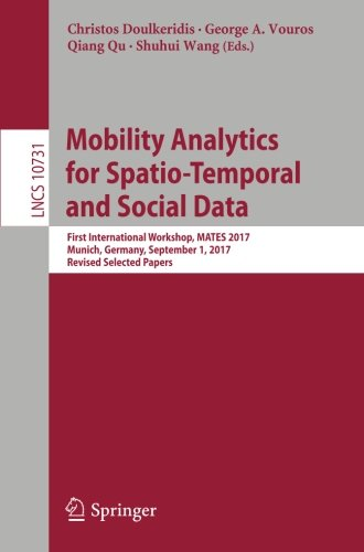 Mobility Analytics for Spatio-Temporal and Social Data: First International Workshop, MATES 2017, Munich, Germany, September 1, 2017, Revised Selected Papers (Lecture Notes in Computer Science)