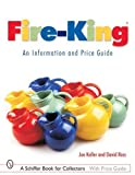 Fire-King: An Information and Price Guide (Schiffer Book for Collectors with Price Guide)