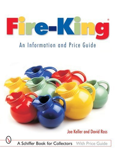 Fire King Glassware - Fire-King: An Information and Price Guide (Schiffer Book for Collectors with Price Guide)
