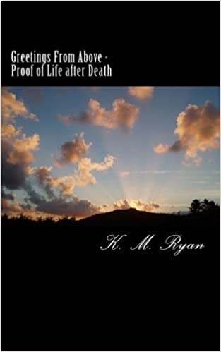 Greetings From Above - Proof of Life After Death: K  M  Ryan