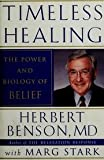 Timeless Healing the Power and Biology of Belief, Benson, Herbert and Stark, Marg, 0788157752
