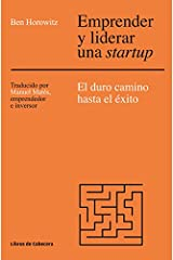Emprender y liderar una startup: El duro camino has el éxito. The Hard Thing About Hard Things: El duro camino hasta el éxito (Temáticos Emprendedores) (Spanish Edition) Kindle Edition