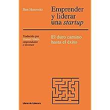 Emprender y liderar una startup: El duro camino has el éxito. The Hard Thing About Hard Things (Temáticos Emprendedores) (Spanish Edition)