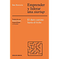 Emprender y liderar una startup: El duro camino has el éxito. The Hard Thing About Hard Things (Temáticos Emprendedores)