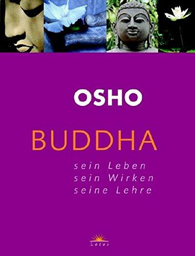 Buddha: Sein Leben - Sein Wirken - Seine Lehre