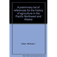 A Preliminary List of References for the History of Agriculture in the Pacific Northwest and Alaska.