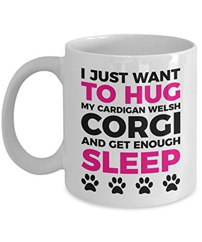Cardigan Welsh Corgi Mug - I Just Want To Hug My Cardigan Welsh Corgi and Get Enough Sleep - Coffee Cup - Dog Lover Gifts and Accessories