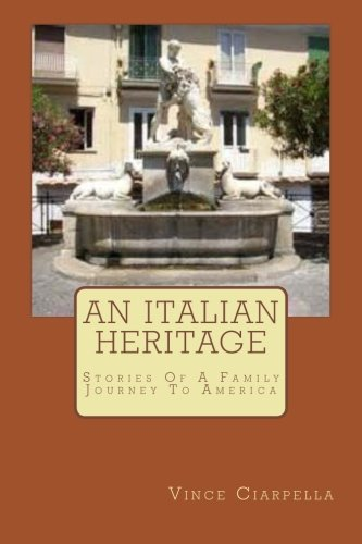 Read Online An Italian Heritage: Stories Of An Italian Family Journey To America ebook