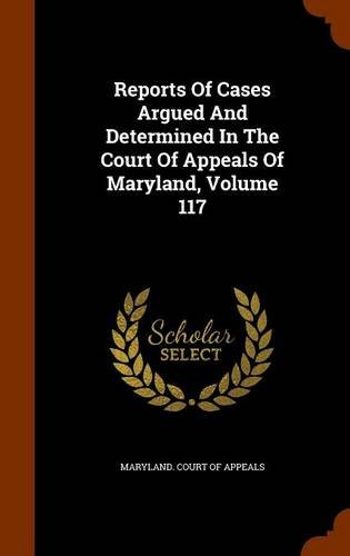 Reports Of Cases Argued And Determined In The Court Of Appeals Of Maryland, Volume 117 ebook