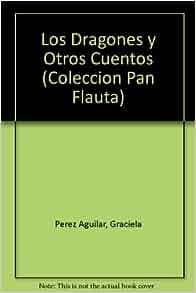 Los Dragones y Otros Cuentos (Coleccion Pan Flauta
