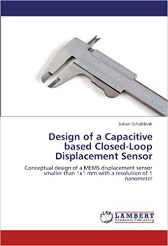 Book Design of a Capacitive based Closed-Loop Displacement Sensor: Conceptual design of a MEMS displacement sensor smaller than 1x1 mm with a resolution of 1 nanometer
